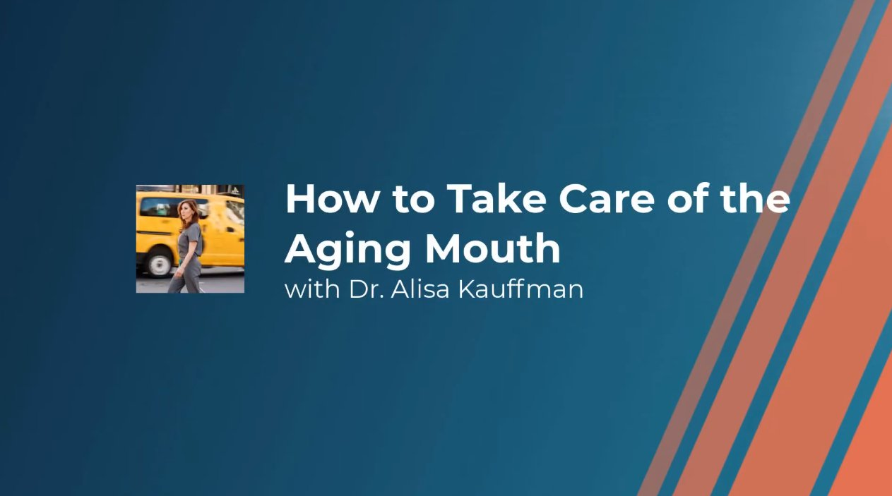 How to take care of the aging mouth with Dr. Alisa Kauffman
